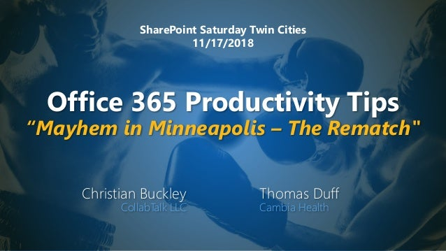 "Office 365 Productivity Tips ""Mayhem in Minneapolis – The Rematch"" Christian Buckley CollabTalk LLC Thomas Duff Cambia Hea..."