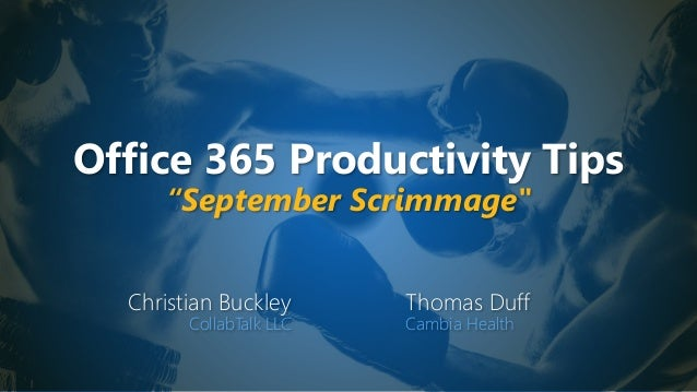 "Office 365 Productivity Tips ""September Scrimmage"" Christian Buckley CollabTalk LLC Thomas Duff Cambia Health"