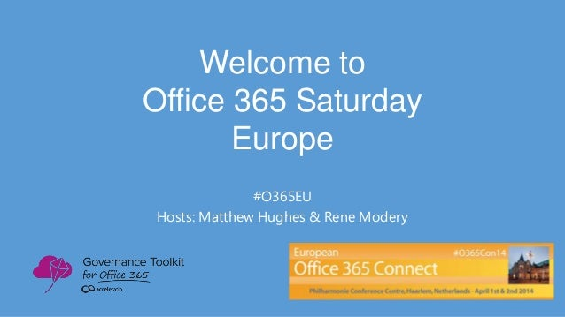 Welcome to Office 365 Saturday Europe #O365EU Hosts: Matthew Hughes & Rene Modery