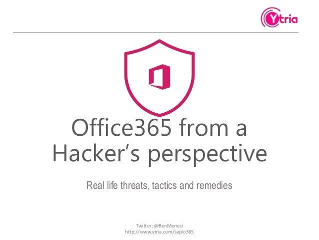 Office365 from a Hacker's perspective Real life threats, tactics and remedies Twitter: @BenMenesi http://www.ytria.com/sap...