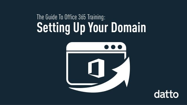The Guide To Office 365 Training: Setting Up Your Domain