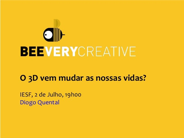 1 O 3D vem mudar as nossas vidas? IESF, 2 de Julho, 19h00 Diogo Quental