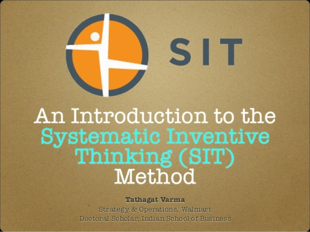 An Introduction to the Systematic Inventive Thinking (SIT) Method Tathagat Varma Strategy & Operations, Walmart Doctoral S...