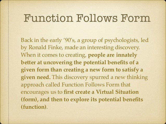 Function Follows Form Back in the early '90's, a group of psychologists, led by Ronald Finke, made an interesting discover...