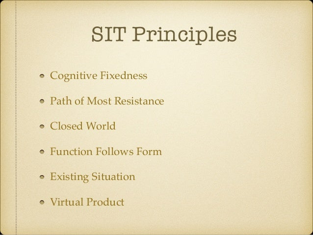 SIT Principles Cognitive Fixedness Path of Most Resistance Closed World Function Follows Form Existing Situation Virtual P...