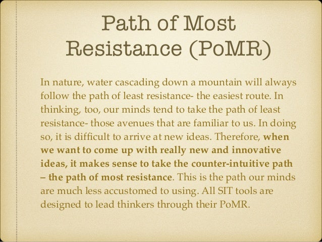 Path of Most Resistance (PoMR) In nature, water cascading down a mountain will always follow the path of least resistance-...