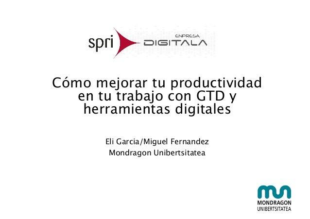 Cómo mejorar tu productividad en tu trabajo con GTD y herramientas digitales Eli Garcia/Miguel Fernandez Mondragon Unibert...