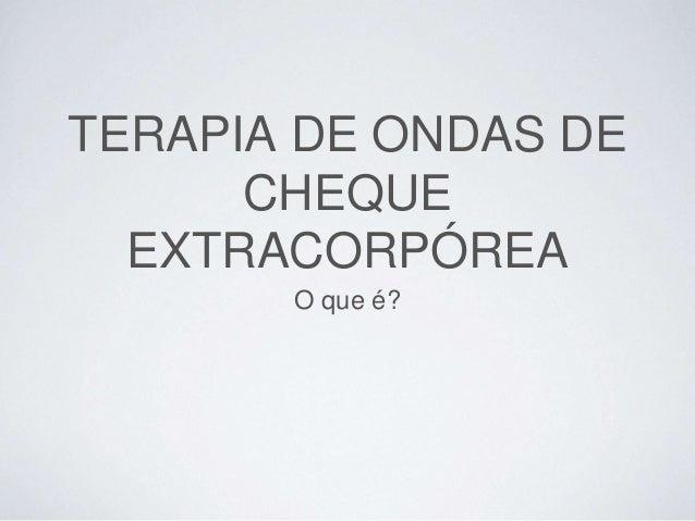 TERAPIA DE ONDAS DE CHEQUE EXTRACORPÓREA O que é?