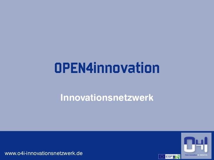 OPEN4innovation                     Innovationsnetzwerkwww.o4i-innovationsnetzwerk.de             1