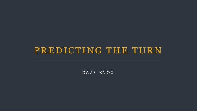 PREDICTING THE TURN D A V E K N O X