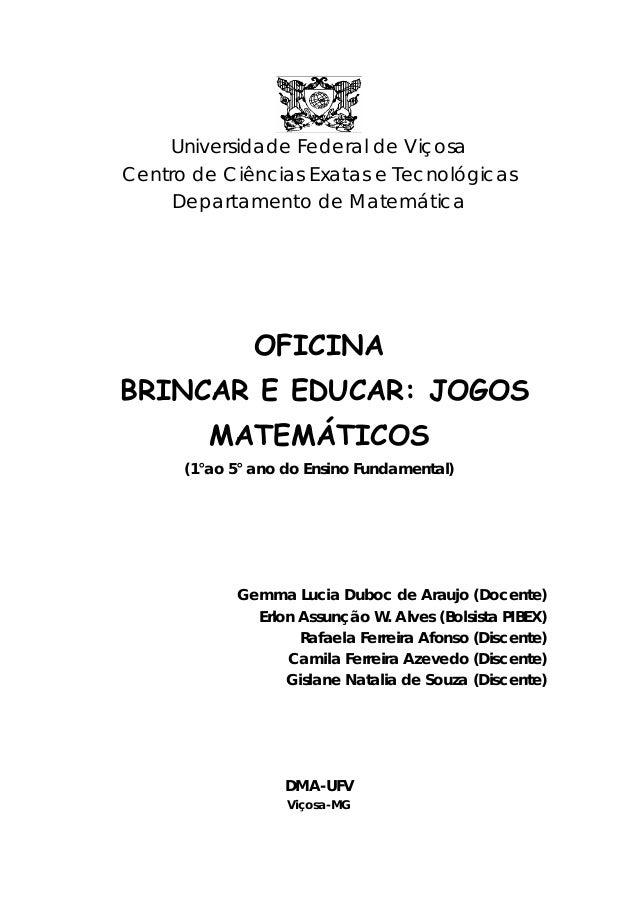 Universidade Federal de Viçosa Centro de Ciências Exatas e Tecnológicas Departamento de Matemática  OFICINA BRINCAR E EDUC...