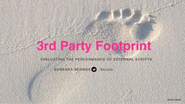 #webrebels 3rd Party Footprint EVALUATING THE PERFORMANCE OF EXTERNAL SCRIPTS BARBARA BERMES /bbinto