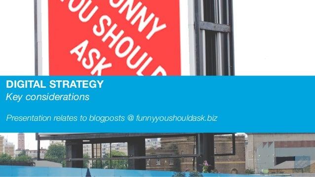 DIGITAL STRATEGY Key considerations Presentation relates to blogposts @ funnyyoushouldask.biz