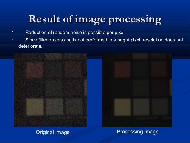 Result of image processingResult of image processing Original image Processing image ・  Reduction of random noise is possi...
