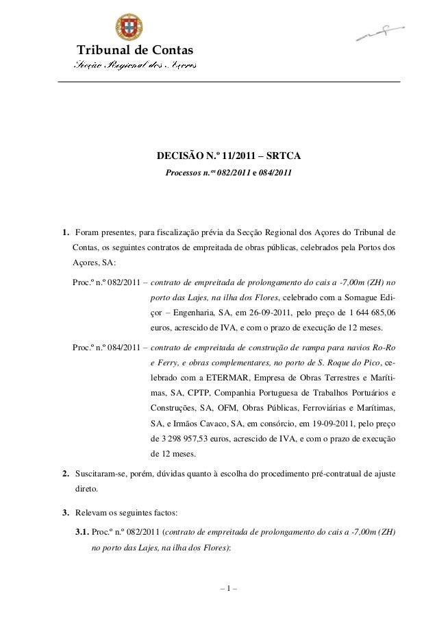 Tribunal de Contas – 1 – DECISÃO N.º 11/2011 – SRTCA Processos n.os 082/2011 e 084/2011 1. Foram presentes, para fiscaliza...