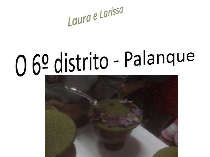 ORIGEM DO NOME PALANQUE O nome Palanque teve a origem de um pé deerva-mate que havia na divisa entre as antigasterras dos ...