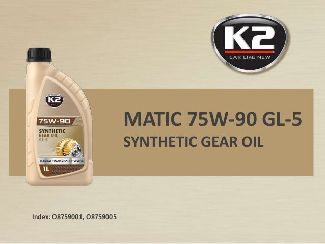 Index: O8759001, O8759005 MATIC 75W-90 GL-5 SYNTHETIC GEAR OIL