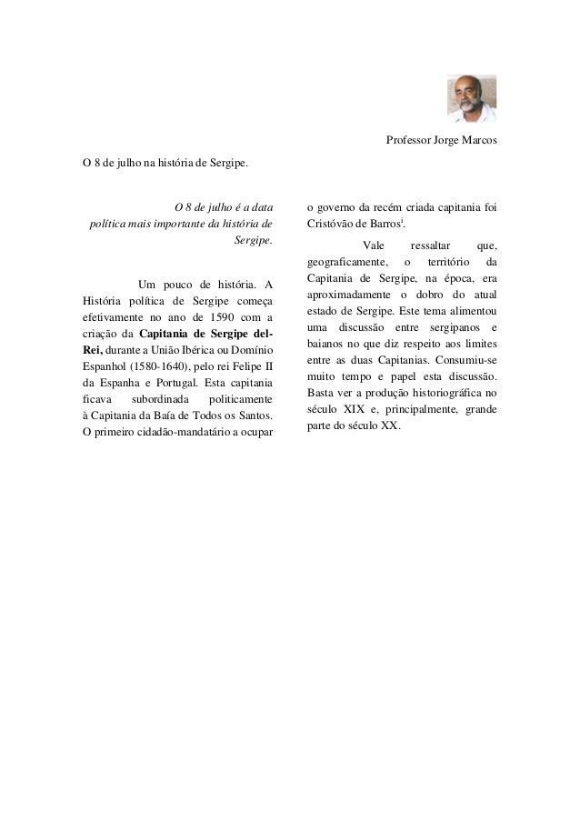 Professor Jorge Marcos O 8 de julho na história de Sergipe. O 8 de julho é a data política mais importante da história de ...