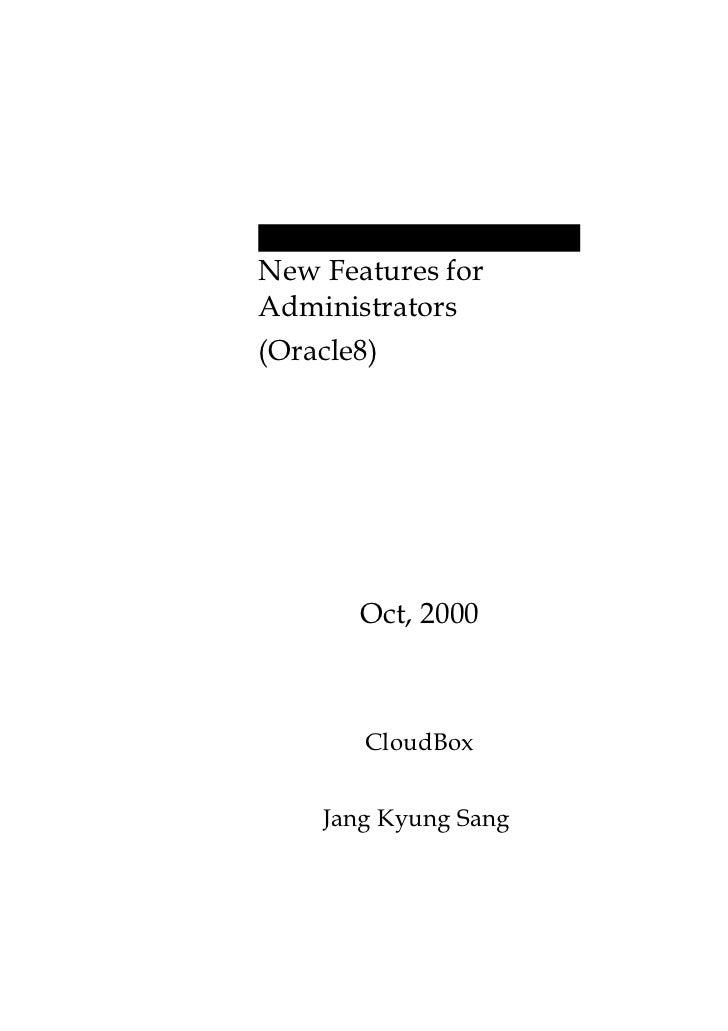 New Features forAdministrators(Oracle8)       Oct, 2000       CloudBox    Jang Kyung Sang