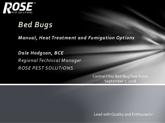 Bed Bugs Manual, Heat Treatment and Fumigation Options Dale Hodgson, BCE Regional Technical Manager ROSE PEST SOLUTIONS Le...