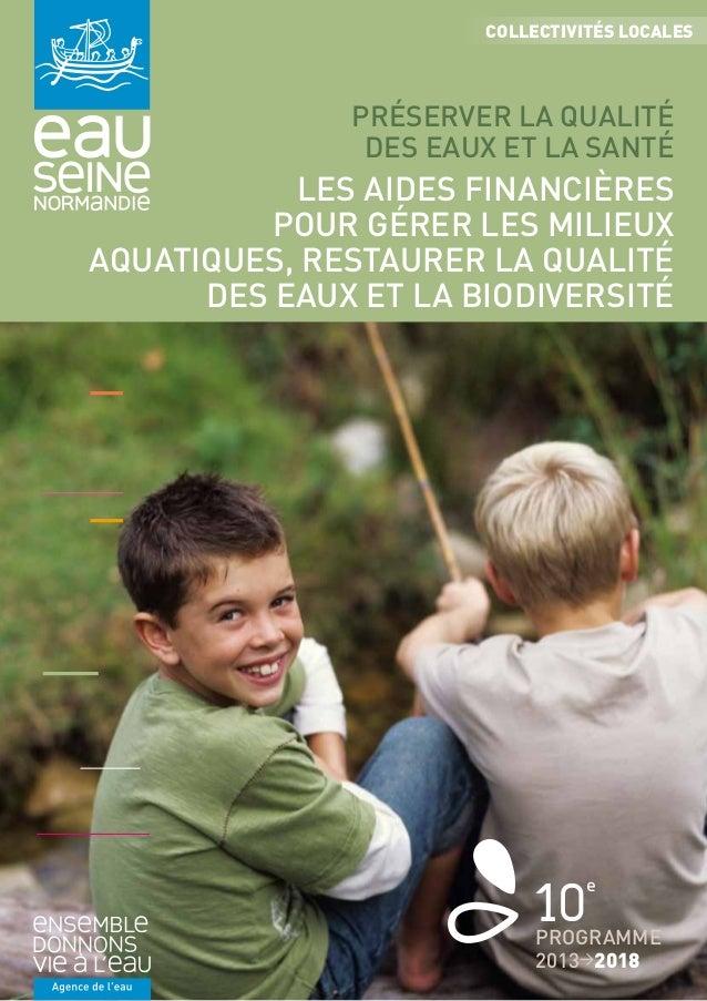COLLECTIVITÉS LOCALES  PRÉSERVER LA QUALITÉ  DES EAUX ET LA SANTÉ  Les aides financières  pour gérer les milieux  aquatiqu...