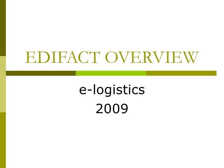 EDIFACT OVERVIEW e-logistics 2009