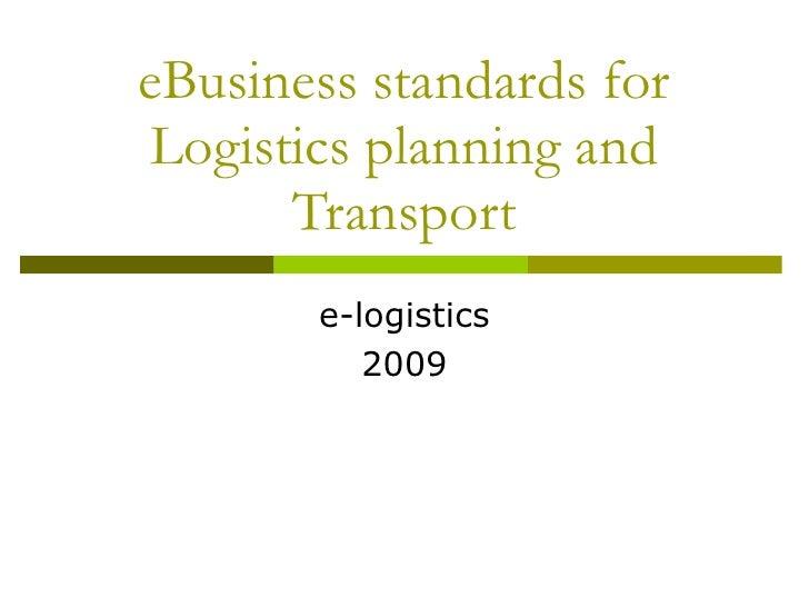 eBusiness standards for Logistics planning and Transport e-logistics 2009