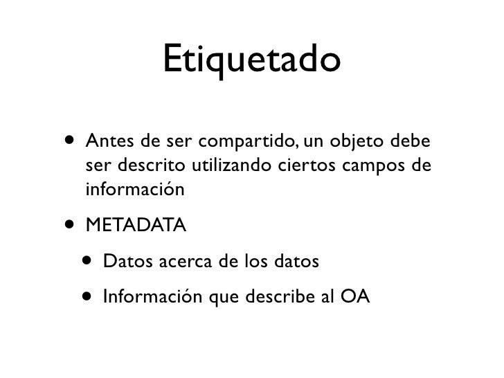 Publicación • Una vez que la metadata ha sido  añadida el OA puede ser publicado  • Publicado generalmente significa  coloc...