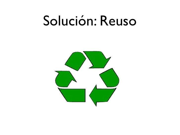 Solución: Reuso