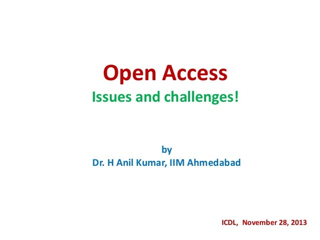 Open Access Issues and challenges! by Dr. H Anil Kumar, IIM Ahmedabad  ICDL, November 28, 2013