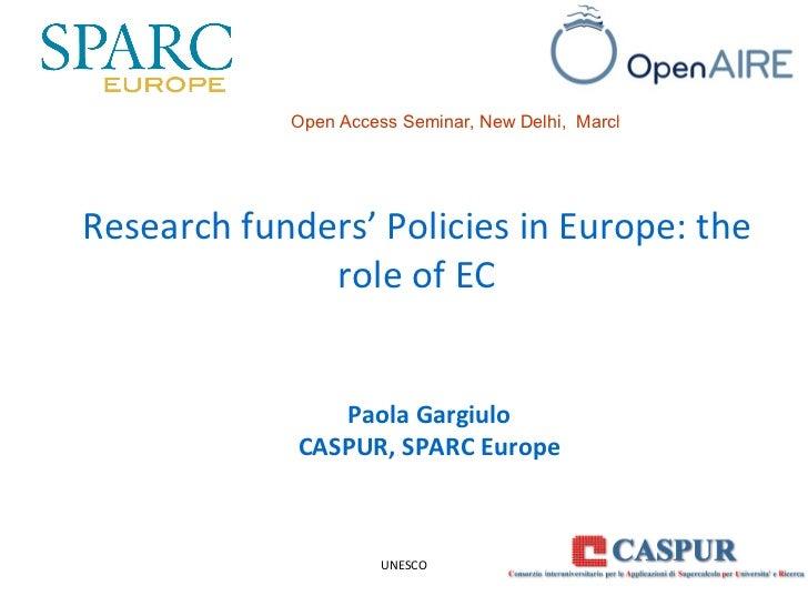 Paola Gargiulo CASPUR, SPARC Europe Open Access Seminar, New Delhi,  March, 16 2011 UNESCO Research funders' Policies in E...
