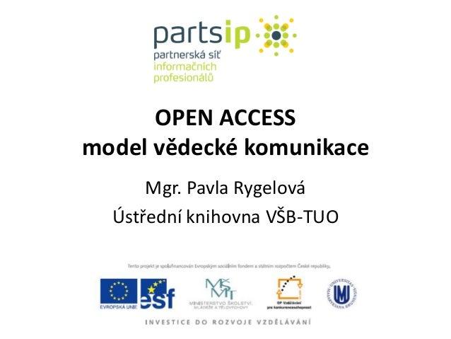 OPEN ACCESS model vědecké komunikace Mgr. Pavla Rygelová Ústřední knihovna VŠB-TUO