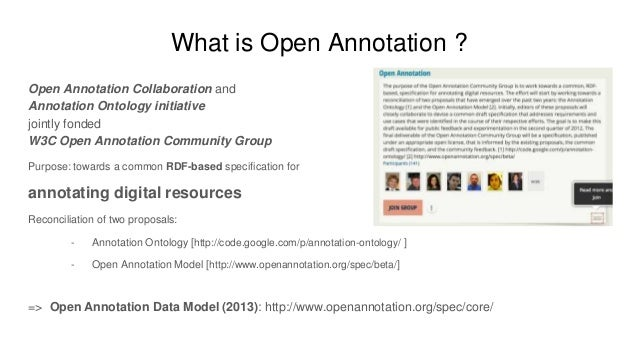What is Open Annotation ? Open Annotation Collaboration and Annotation Ontology initiative jointly fonded W3C Open Annotat...