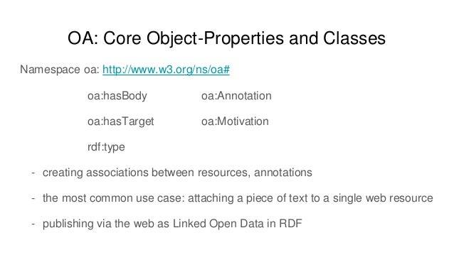 OA: Core Object-Properties and Classes Namespace oa: http://www.w3.org/ns/oa# oa:hasBody oa:Annotation oa:hasTarget oa:Mot...