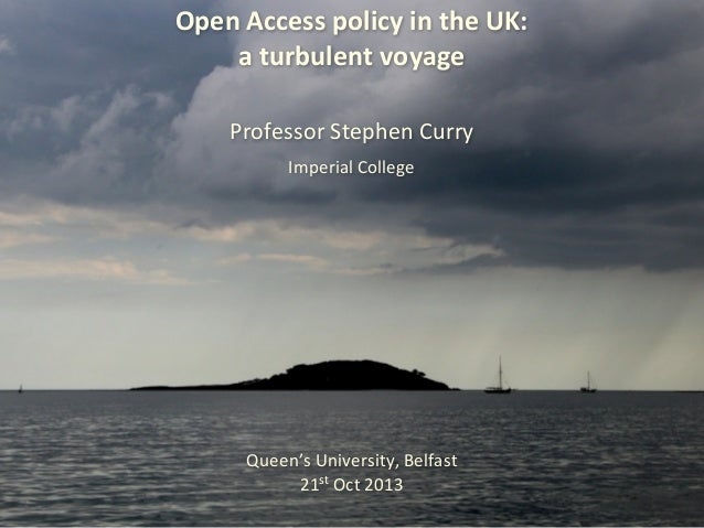 Open%Access%policy%in%the%UK: a%turbulent%voyage Professor'Stephen'Curry'' Imperial'College  Queen's'University,'Belfast 2...