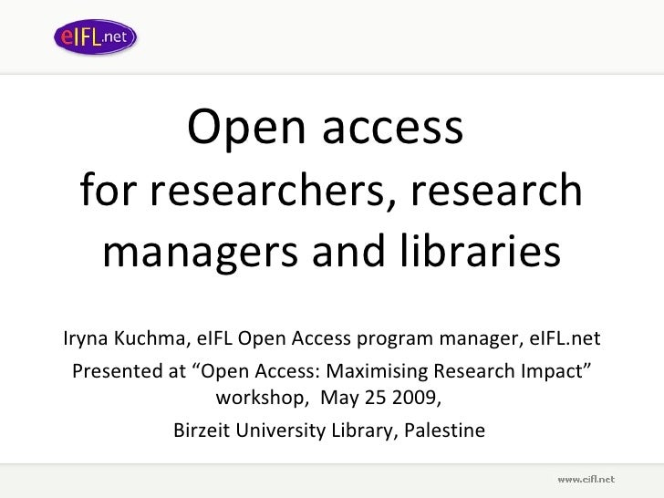 Open access  for researchers, research managers and libraries Iryna Kuchma, eIFL Open Access program manager, eIFL.net Pre...