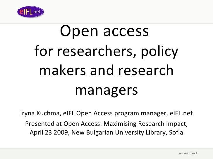 Open access  for researchers, policy makers and research managers Iryna Kuchma, eIFL Open Access program manager, eIFL.net...