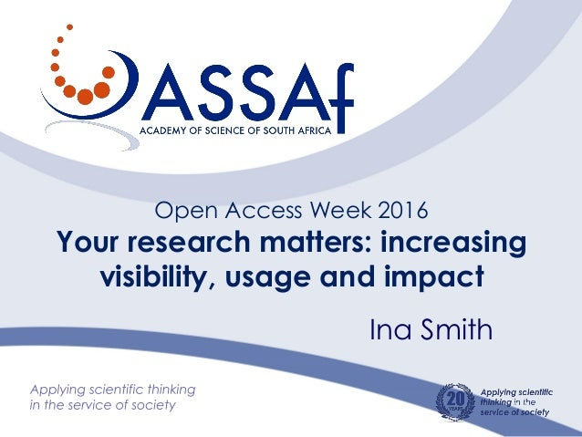 Open Access Week 2016 Your research matters: increasing visibility, usage and impact Ina Smith