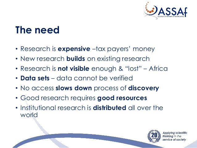 The need • Research is expensive –tax payers' money • New research builds on existing research • Research is not visible e...