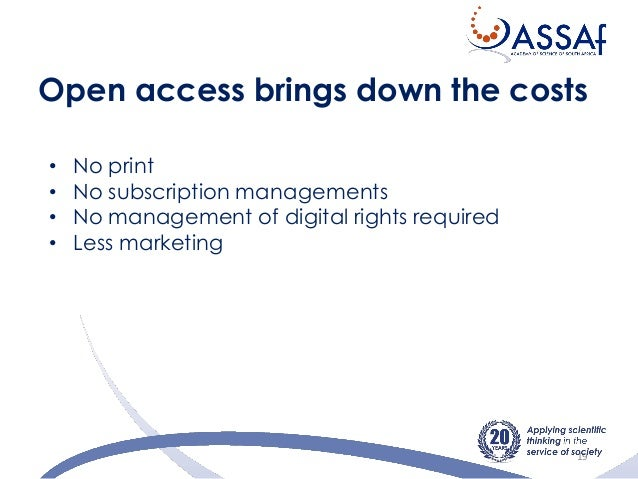 Open access brings down the costs 19 • No print • No subscription managements • No management of digital rights required •...