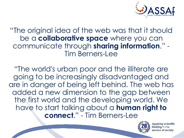 """""""The original idea of the web was that it should be a collaborative space where you can communicate through sharing inform..."""