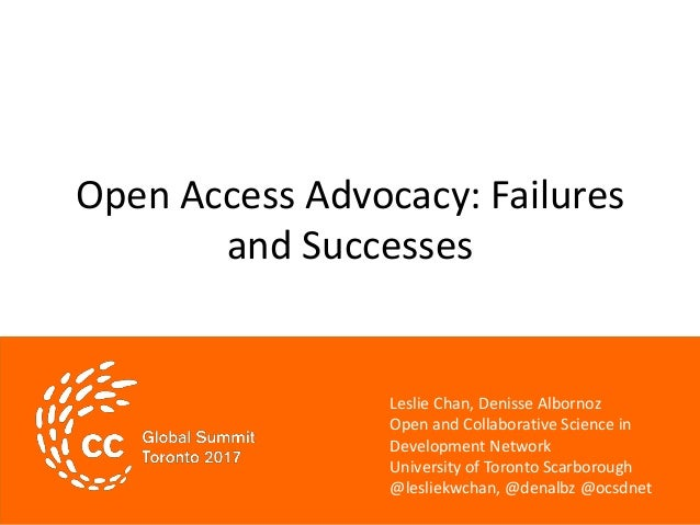 Open Access Advocacy: Failures and Successes Leslie Chan, Denisse Albornoz Open and Collaborative Science in Development N...