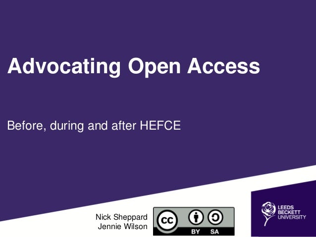Advocating Open Access  Before, during and after HEFCE  Nick Sheppard  Jennie Wilson