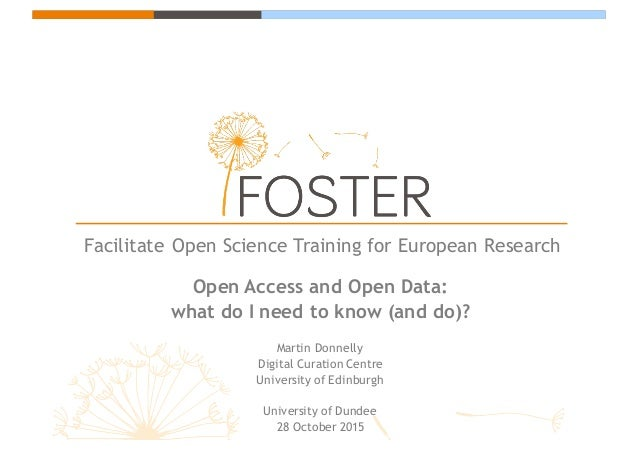 Facilitate Open Science Training for European Research Open Access and Open Data: what do I need to know (and do)? Martin ...