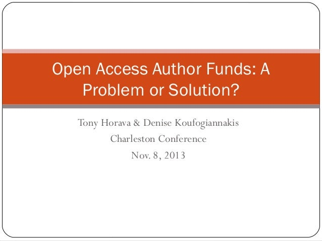 Open Access Author Funds: A Problem or Solution? Tony Horava & Denise Koufogiannakis Charleston Conference Nov. 8, 2013