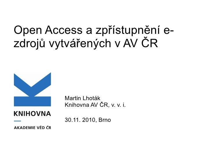 Open Access a zpřístupnění e-zdrojů vytvářených v AV ČR Martin Lhoták Knihovna AV ČR, v. v. i. 30.11. 2010, Brno