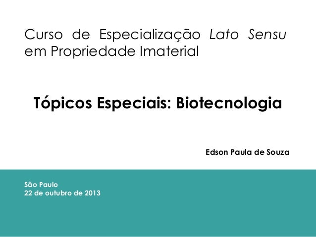 Curso de Especialização Lato Sensu em Propriedade Imaterial  Tópicos Especiais: Biotecnologia Edson Paula de Souza  São Pa...