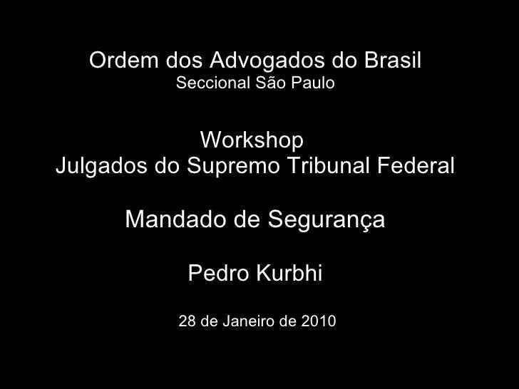 Ordem dos Advogados do Brasil Seccional São Paulo Workshop  Julgados do Supremo Tribunal Federal Mandado de Segurança Pedr...