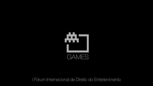 GAMES I Fórum Internacional de Direito do Entretenimento