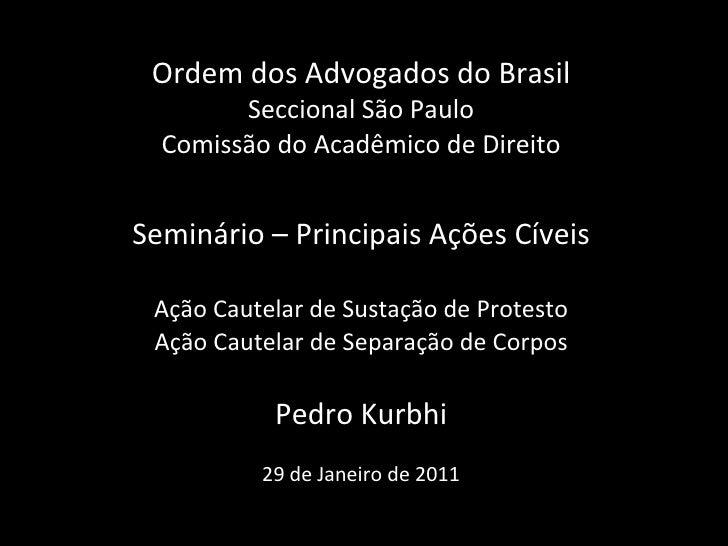 Ordem dos Advogados do Brasil Seccional São Paulo Comissão do Acadêmico de Direito Seminário – Principais Ações Cíveis Açã...